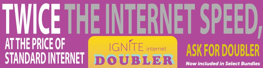 Double IGNITE Internet Speed in select bundles with Doubler